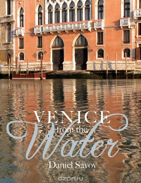 "Скачать книгу ""Venice from the Water, Savoy Daniel"""