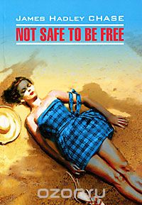 "Скачать книгу ""Not Safe to Be Free, James Hadley Chase"""